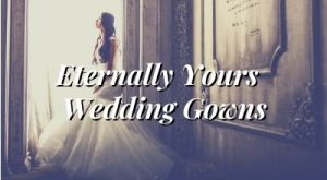Eternally Yours Wedding Gowns